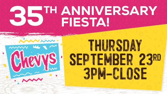 Chevys: 35th Anniversary Fiesta! Thursday September 23rd 3PM - Close.